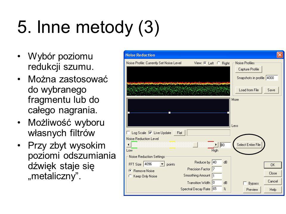 5. Inne metody (3) Wybór poziomu redukcji szumu. Można zastosować do wybranego fragmentu lub do całego nagrania. Możliwość wyboru własnych filtrów Prz