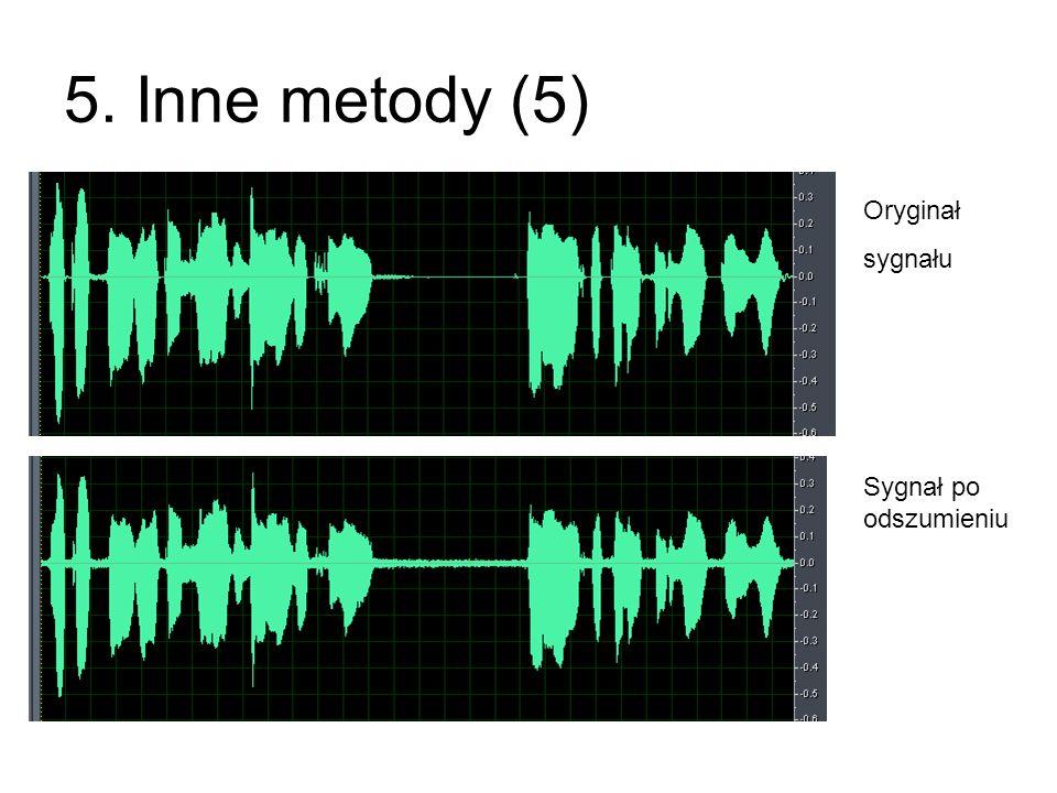 5. Inne metody (5) Oryginał sygnału Sygnał po odszumieniu