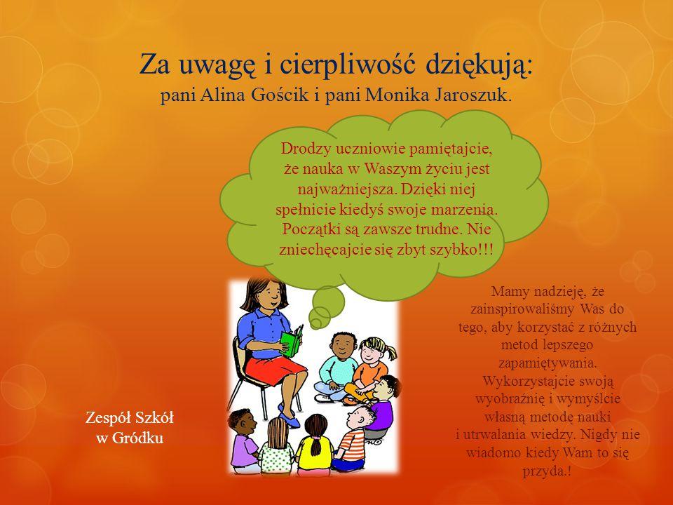 Za uwagę i cierpliwość dziękują: pani Alina Gościk i pani Monika Jaroszuk. Drodzy uczniowie pamiętajcie, że nauka w Waszym życiu jest najważniejsza. D