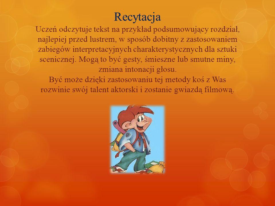 Recytacja Uczeń odczytuje tekst na przykład podsumowujący rozdział, najlepiej przed lustrem, w sposób dobitny z zastosowaniem zabiegów interpretacyjny