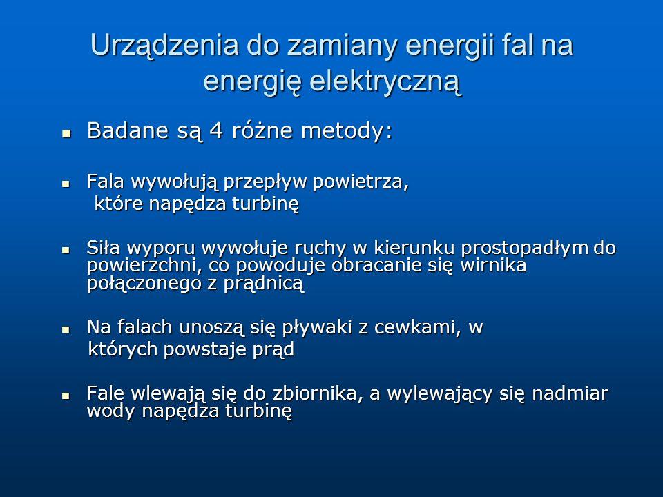Urządzenia do zamiany energii fal na energię elektryczną Badane są 4 różne metody: Badane są 4 różne metody: Fala wywołują przepływ powietrza, Fala wy