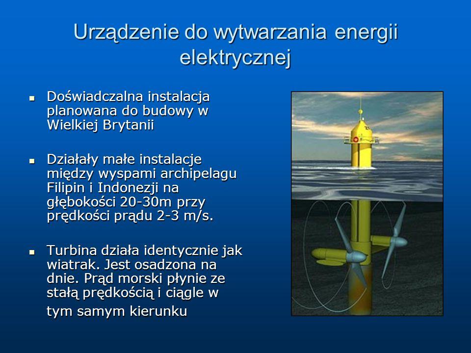 Urządzenie do wytwarzania energii elektrycznej Doświadczalna instalacja planowana do budowy w Wielkiej Brytanii Doświadczalna instalacja planowana do budowy w Wielkiej Brytanii Działały małe instalacje między wyspami archipelagu Filipin i Indonezji na głębokości 20-30m przy prędkości prądu 2-3 m/s.