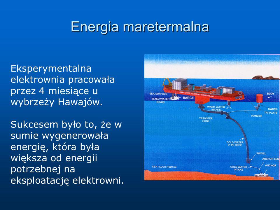 Energia maretermalna Eksperymentalna elektrownia pracowała przez 4 miesiące u wybrzeży Hawajów. Sukcesem było to, że w sumie wygenerowała energię, któ