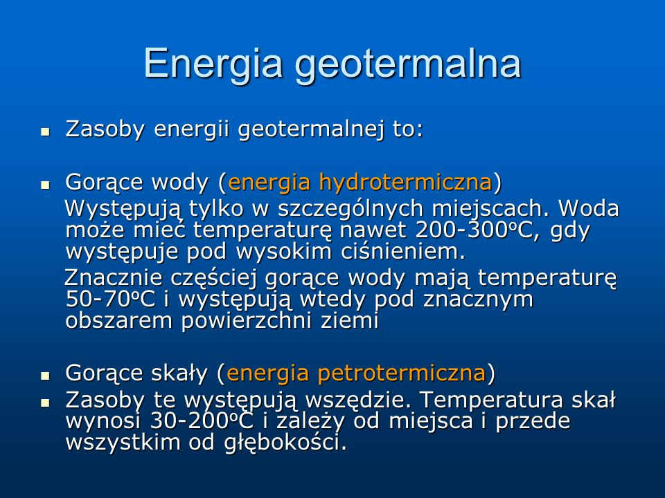 Energia geotermalna Zasoby energii geotermalnej to: Zasoby energii geotermalnej to: Gorące wody (energia hydrotermiczna) Gorące wody (energia hydroter