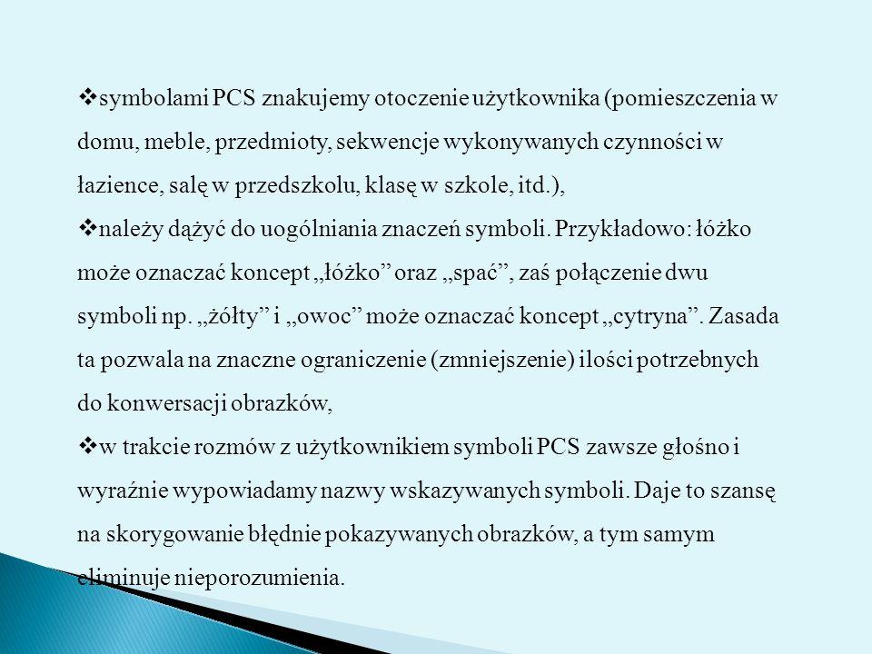  symbolami PCS znakujemy otoczenie użytkownika (pomieszczenia w domu, meble, przedmioty, sekwencje wykonywanych czynności w łazience, salę w przedszk