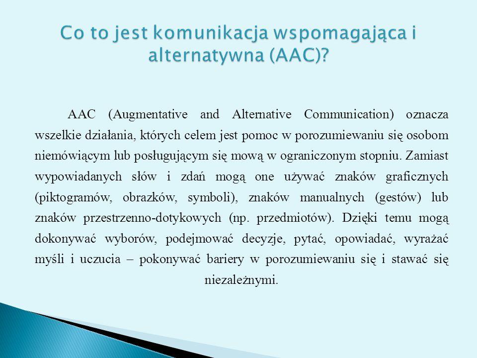 AAC (Augmentative and Alternative Communication) oznacza wszelkie działania, których celem jest pomoc w porozumiewaniu się osobom niemówiącym lub posł