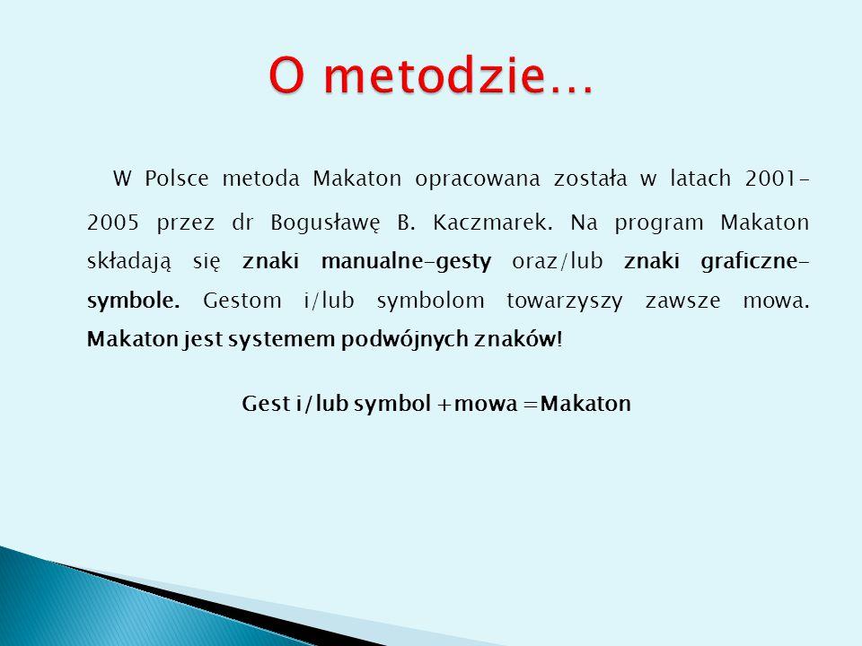 W Polsce metoda Makaton opracowana została w latach 2001- 2005 przez dr Bogusławę B. Kaczmarek. Na program Makaton składają się znaki manualne-gesty o