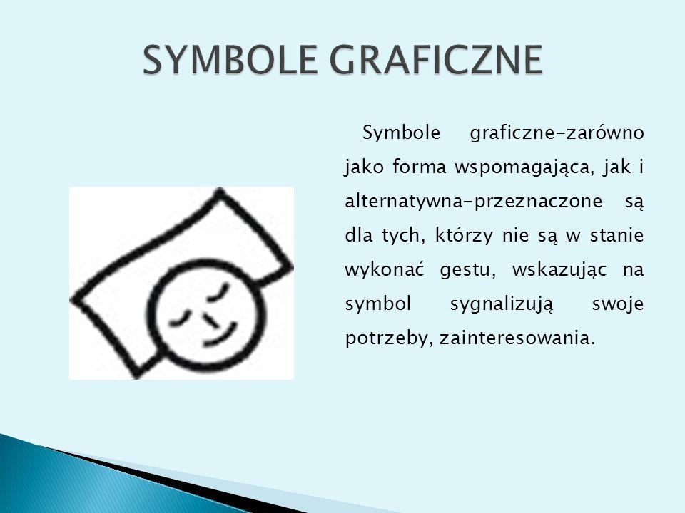 Symbole graficzne-zarówno jako forma wspomagająca, jak i alternatywna-przeznaczone są dla tych, którzy nie są w stanie wykonać gestu, wskazując na sym