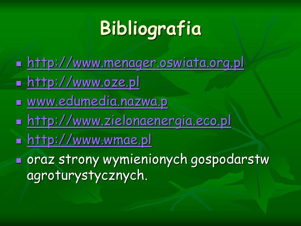 Bibliografia http://www.menager.oswiata.org.pl http://www.menager.oswiata.org.pl http://www.menager.oswiata.org.pl http://www.oze.pl http://www.oze.pl http://www.oze.pl www.edumedia.nazwa.p www.edumedia.nazwa.p www.edumedia.nazwa.p http://www.zielonaenergia.eco.pl http://www.zielonaenergia.eco.pl http://www.zielonaenergia.eco.pl http://www.wmae.pl http://www.wmae.pl http://www.wmae.pl oraz strony wymienionych gospodarstw agroturystycznych.