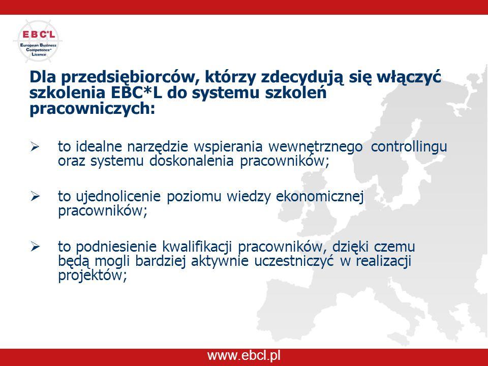 www.ebcl.pl Dla przedsiębiorców, którzy zdecydują się włączyć szkolenia EBC*L do systemu szkoleń pracowniczych:  to idealne narzędzie wspierania wewn
