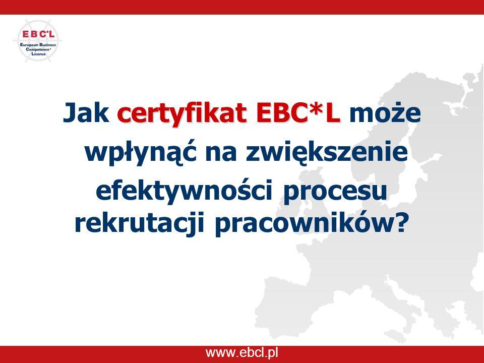 www.ebcl.pl Kryteria rekrutacji  to sposób na pozyskanie pracownika wyróżniającego się posiadaniem certyfikatu EBC*L - międzynarodowego świadectwa kwalifikacji ekonomicznych, wiarygodnego źródła informacji o umiejętnościach kandydata