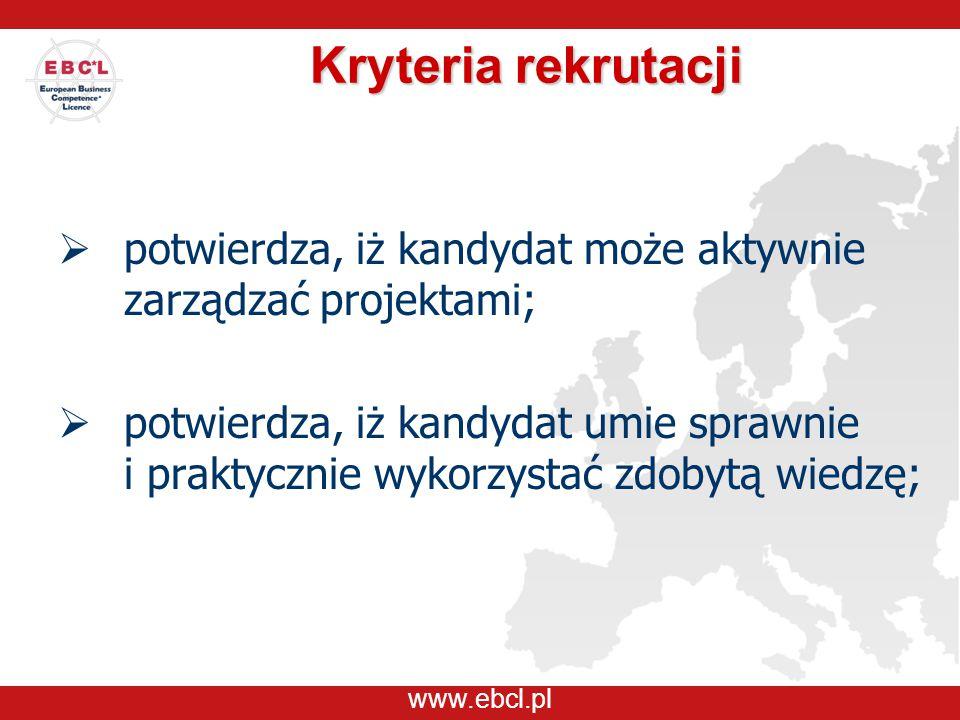 www.ebcl.pl Kryteria rekrutacji  potwierdza, iż kandydat może aktywnie zarządzać projektami;  potwierdza, iż kandydat umie sprawnie i praktycznie wy