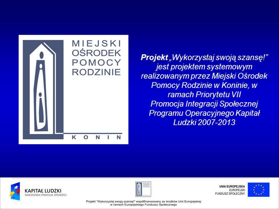 """Projekt """"Wykorzystaj swoją szansę! jest projektem systemowym realizowanym przez Miejski Ośrodek Pomocy Rodzinie w Koninie, w ramach Priorytetu VII Promocja Integracji Społecznej Programu Operacyjnego Kapitał Ludzki 2007-2013"""