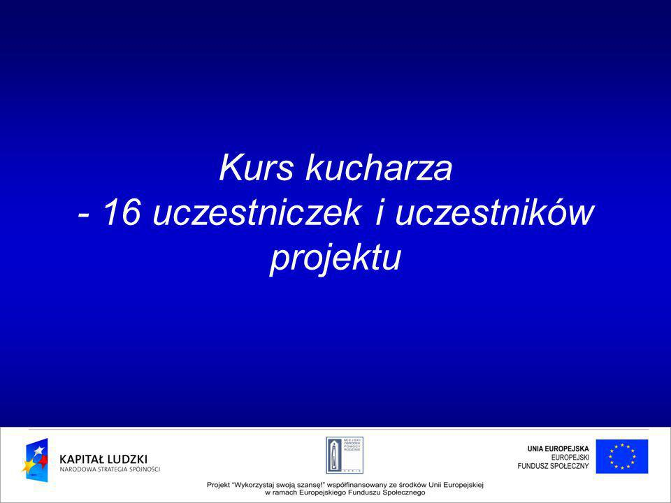 Kurs kucharza - 16 uczestniczek i uczestników projektu