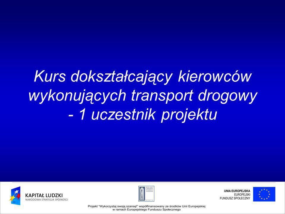 Kurs dokształcający kierowców wykonujących transport drogowy - 1 uczestnik projektu