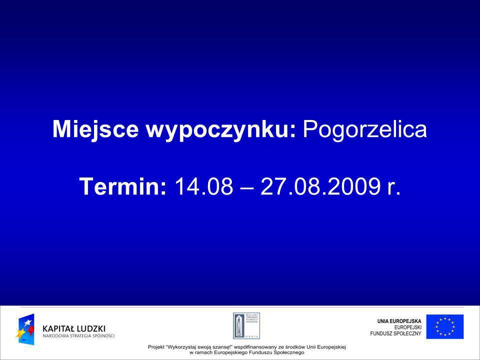 Miejsce wypoczynku: Pogorzelica Termin: 14.08 – 27.08.2009 r.