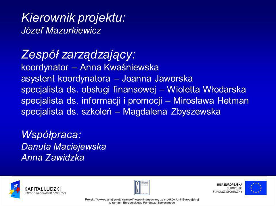 Kierownik projektu: Józef Mazurkiewicz Zespół zarządzający: koordynator – Anna Kwaśniewska asystent koordynatora – Joanna Jaworska specjalista ds. obs