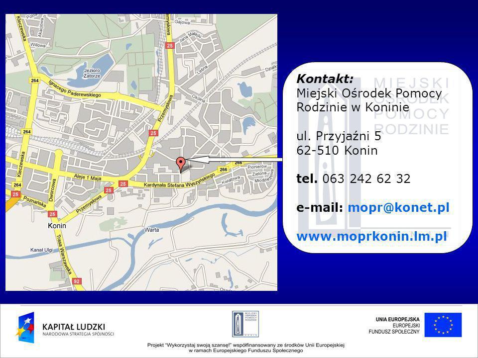 Kontakt: Miejski Ośrodek Pomocy Rodzinie w Koninie ul. Przyjaźni 5 62-510 Konin tel. 063 242 62 32 e-mail: mopr@konet.pl www.moprkonin.lm.pl
