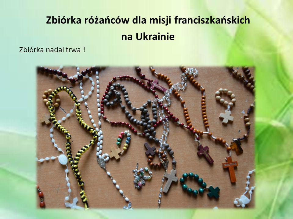 Zbiórka różańców dla misji franciszkańskich na Ukrainie Zbiórka nadal trwa !