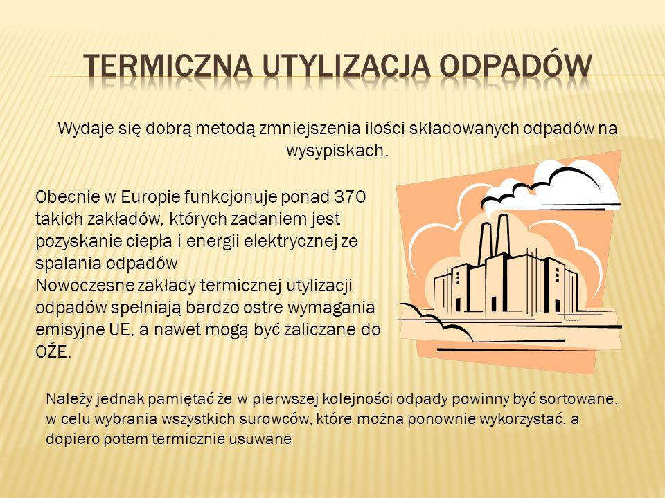 Obecnie w Europie funkcjonuje ponad 370 takich zakładów, których zadaniem jest pozyskanie ciepła i energii elektrycznej ze spalania odpadów Nowoczesne