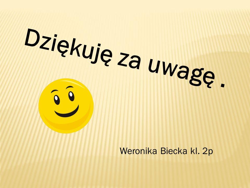 Dziękuję za uwagę. Weronika Biecka kl. 2p