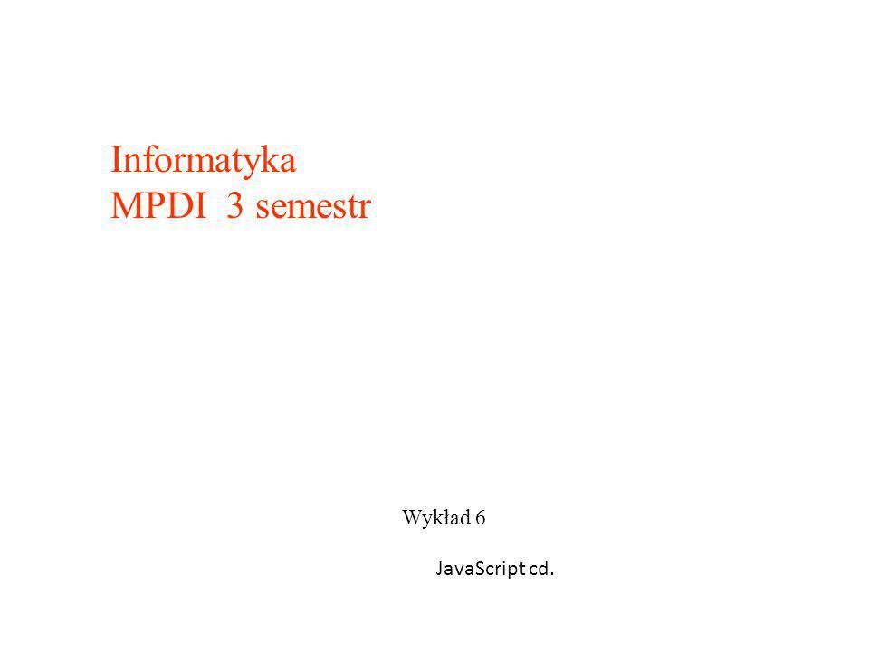 Wykład 6 Informatyka MPDI 3 semestr JavaScript cd.