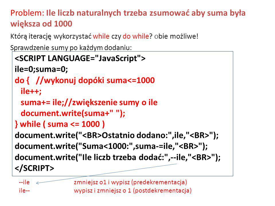 Problem: Ile liczb naturalnych trzeba zsumować aby suma była większa od 1000 Którą iterację wykorzystać while czy do while.