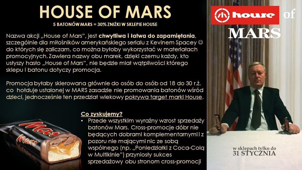 """HOUSE OF MARS 5 BATONÓW MARS = 30% ZNIŻKI W SKLEPIE HOUSE Nazwa akcji """"House of Mars , jest chwytliwa i łatwa do zapamiętania, szczególnie dla miłośników amerykańskiego serialu z Kevinem Spacey do których się zaliczam, co można byłoby wykorzystać w materiałach promocyjnych."""