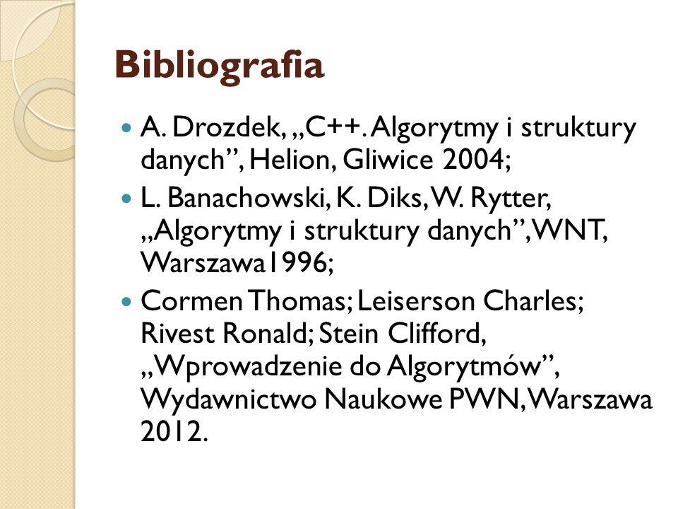 """Bibliografia A. Drozdek, """"C++. Algorytmy i struktury danych"""", Helion, Gliwice 2004; L. Banachowski, K. Diks, W. Rytter, """"Algorytmy i struktury danych"""""""