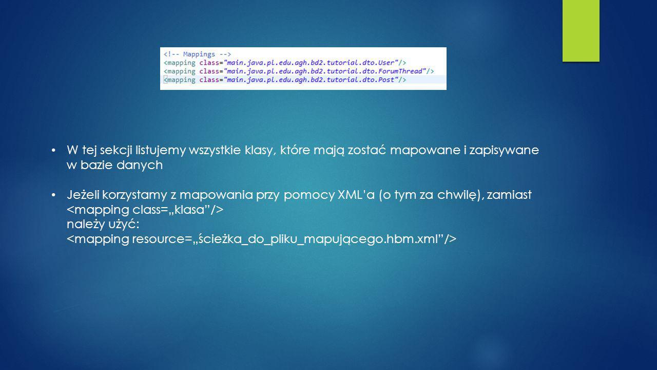 W tej sekcji listujemy wszystkie klasy, które mają zostać mapowane i zapisywane w bazie danych Jeżeli korzystamy z mapowania przy pomocy XML'a (o tym za chwilę), zamiast należy użyć: