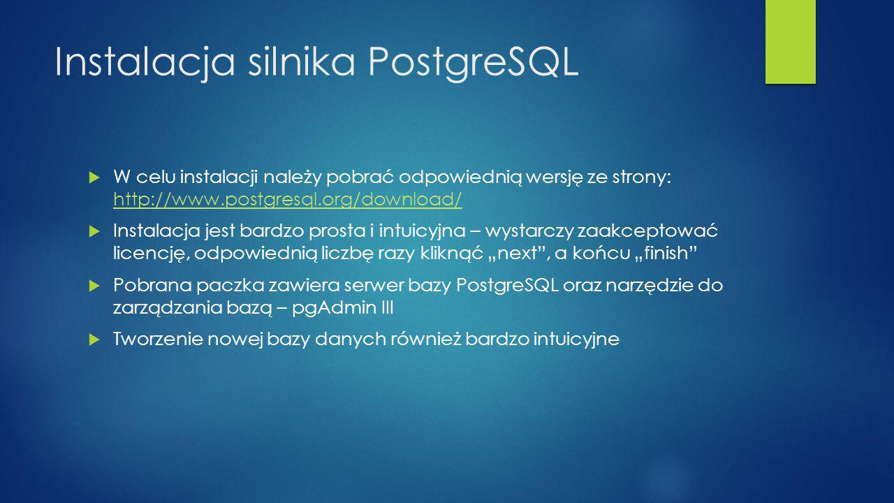 """Instalacja silnika PostgreSQL  W celu instalacji należy pobrać odpowiednią wersję ze strony: http://www.postgresql.org/download/ http://www.postgresql.org/download/  Instalacja jest bardzo prosta i intuicyjna – wystarczy zaakceptować licencję, odpowiednią liczbę razy kliknąć """"next , a końcu """"finish  Pobrana paczka zawiera serwer bazy PostgreSQL oraz narzędzie do zarządzania bazą – pgAdmin III  Tworzenie nowej bazy danych również bardzo intuicyjne"""