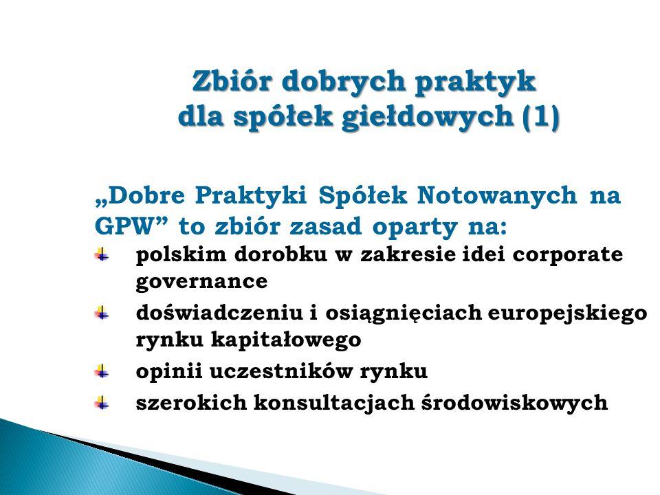 """Zbiór dobrych praktyk dla spółek giełdowych (1) """"Dobre Praktyki Spółek Notowanych na GPW"""" to zbiór zasad oparty na: polskim dorobku w zakresie idei co"""