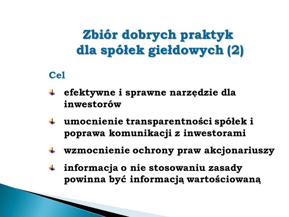 Zbiór dobrych praktyk dla spółek giełdowych (2) Cel efektywne i sprawne narzędzie dla inwestorów umocnienie transparentności spółek i poprawa komunika