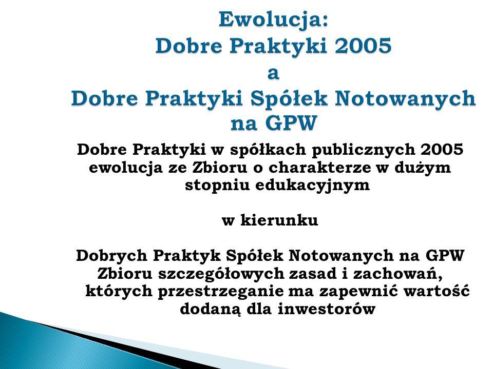 Dobre Praktyki w spółkach publicznych 2005 ewolucja ze Zbioru o charakterze w dużym stopniu edukacyjnym w kierunku Dobrych Praktyk Spółek Notowanych n