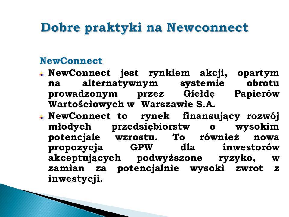 NewConnect NewConnect jest rynkiem akcji, opartym na alternatywnym systemie obrotu prowadzonym przez Giełdę Papierów Wartościowych w Warszawie S.A. Ne