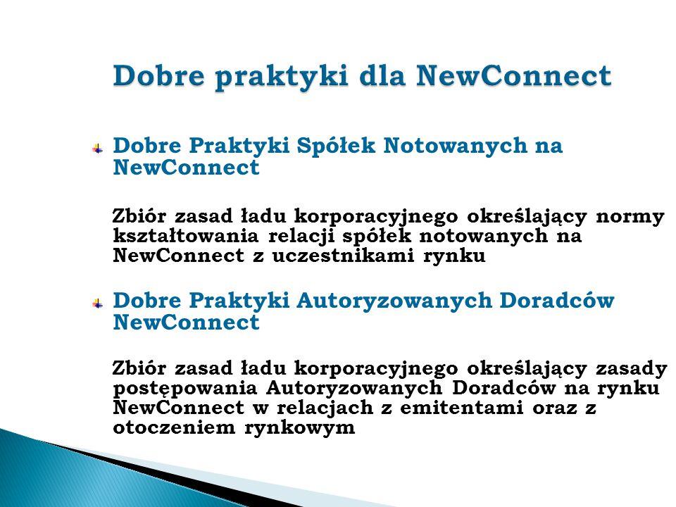 Dobre Praktyki Spółek Notowanych na NewConnect Zbiór zasad ładu korporacyjnego określający normy kształtowania relacji spółek notowanych na NewConnect