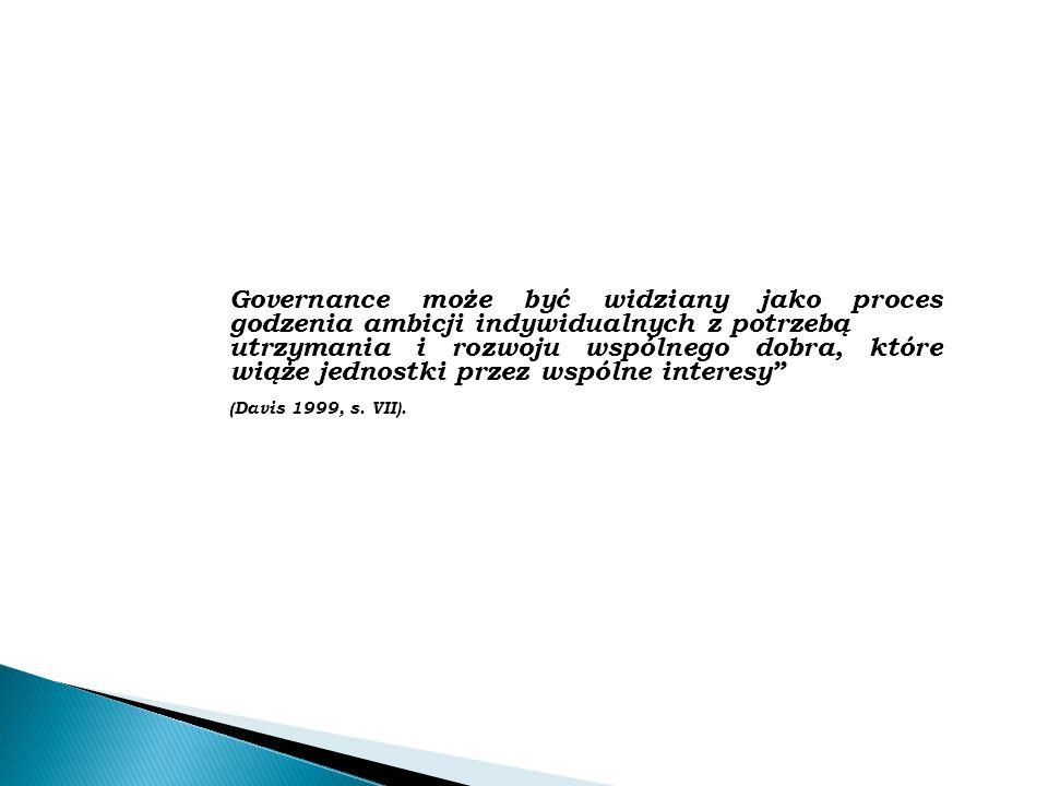 Governance może być widziany jako proces godzenia ambicji indywidualnych z potrzebą utrzymania i rozwoju wspólnego dobra, które wiąże jednostki przez