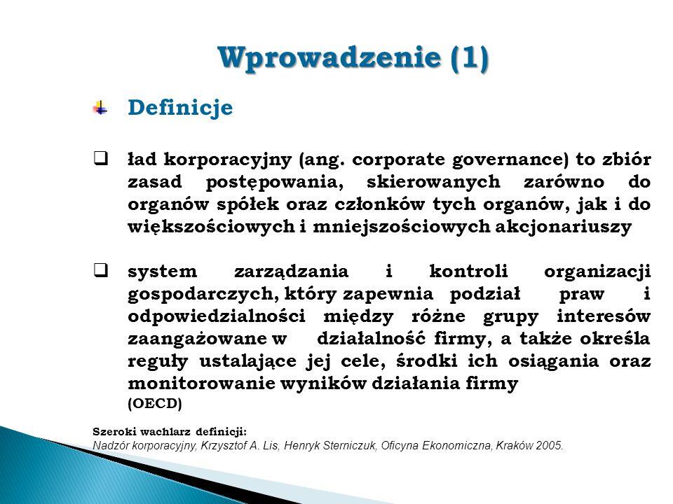 Wprowadzenie (1) Definicje  ład korporacyjny (ang. corporate governance) to zbiór zasad postępowania, skierowanych zarówno do organów spółek oraz czł