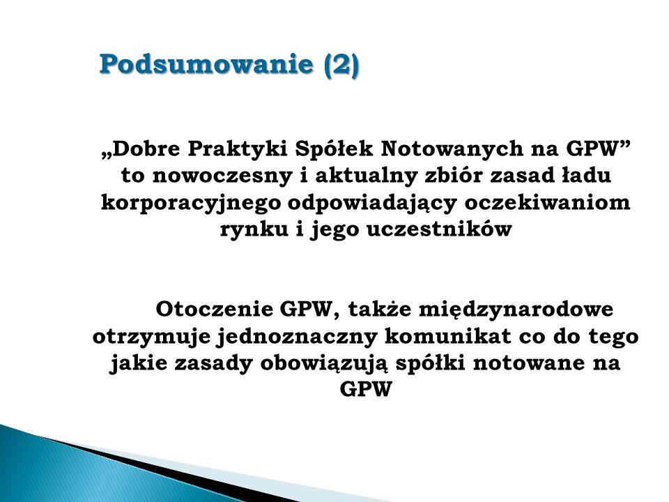 """Podsumowanie (2) """"Dobre Praktyki Spółek Notowanych na GPW"""" to nowoczesny i aktualny zbiór zasad ładu korporacyjnego odpowiadający oczekiwaniom rynku i"""