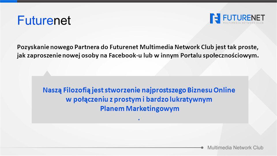 Futurenet Pozyskanie nowego Partnera do Futurenet Multimedia Network Club jest tak proste, jak zaproszenie nowej osoby na Facebook-u lub w innym Porta