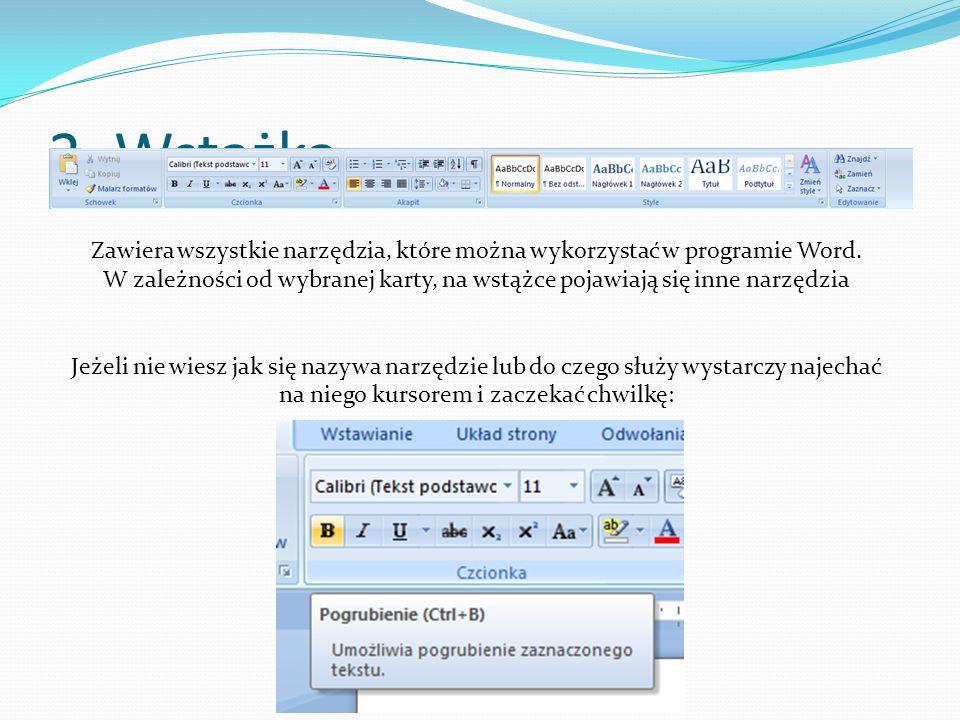 2. Wstążka Zawiera wszystkie narzędzia, które można wykorzystać w programie Word. W zależności od wybranej karty, na wstążce pojawiają się inne narzęd