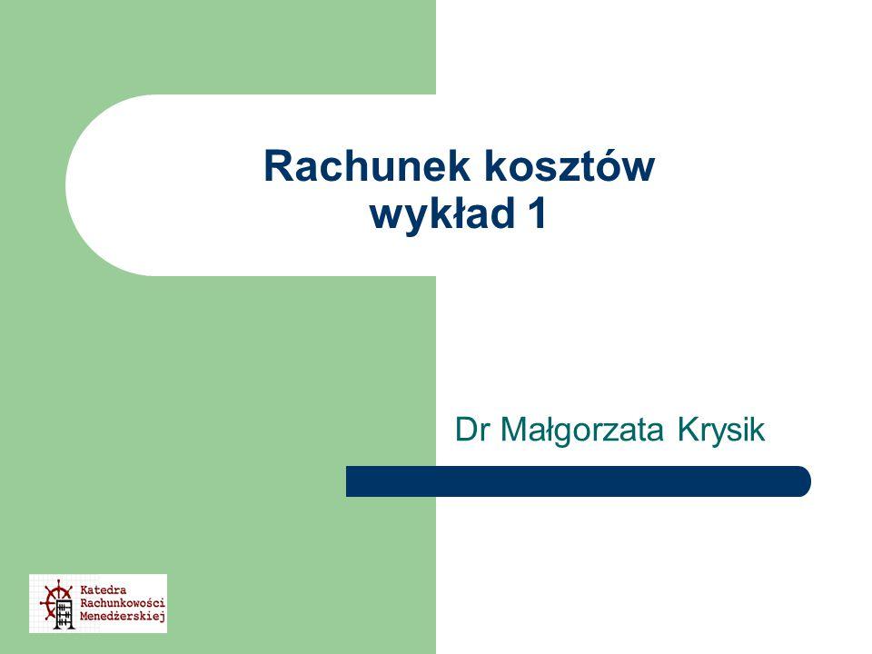 Rachunek kosztów wykład 1 Dr Małgorzata Krysik