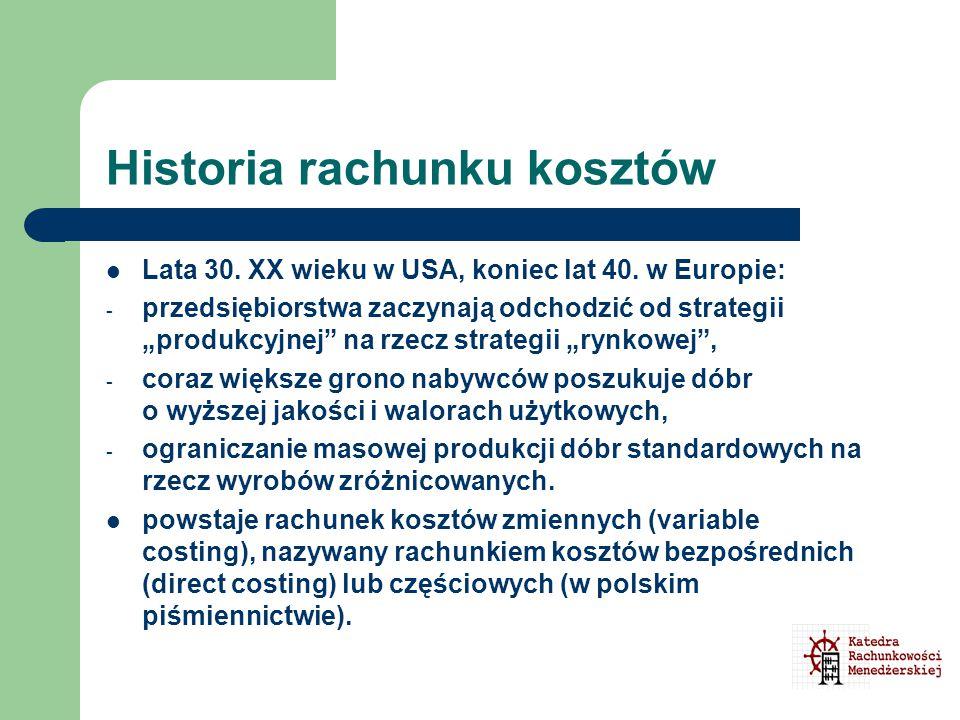 """Historia rachunku kosztów Lata 30. XX wieku w USA, koniec lat 40. w Europie: - przedsiębiorstwa zaczynają odchodzić od strategii """"produkcyjnej"""" na rze"""