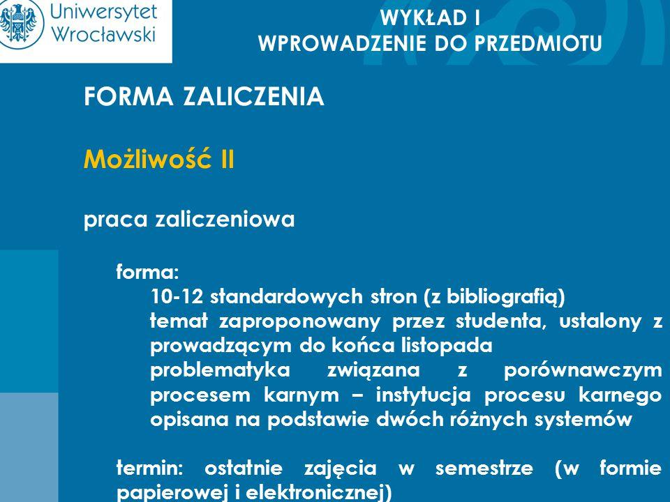 WYKŁAD I WPROWADZENIE DO PRZEDMIOTU FORMA ZALICZENIA Możliwość II praca zaliczeniowa forma: 10-12 standardowych stron (z bibliografią) temat zapropono