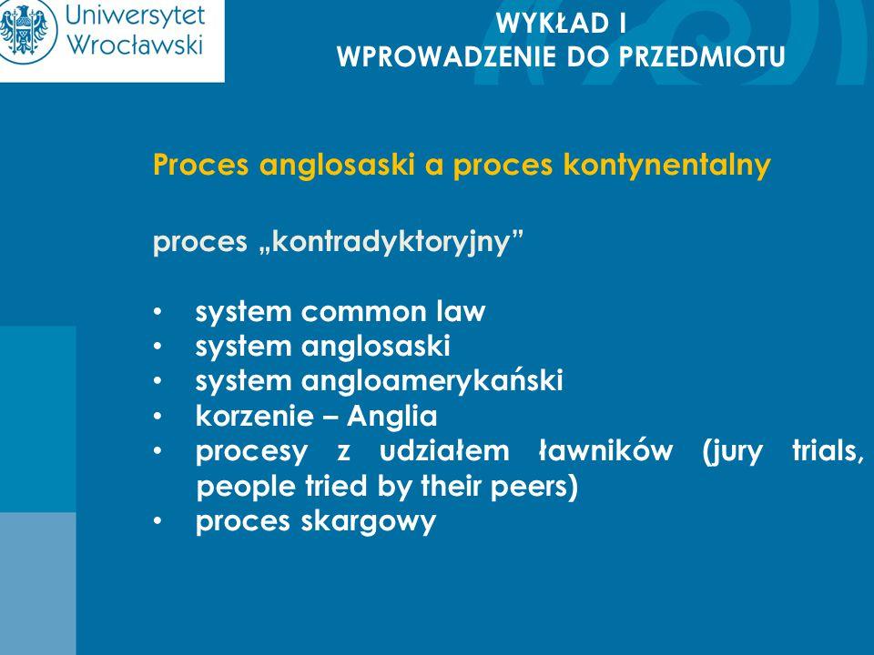 """WYKŁAD I WPROWADZENIE DO PRZEDMIOTU Proces anglosaski a proces kontynentalny proces """"kontradyktoryjny"""" system common law system anglosaski system angl"""