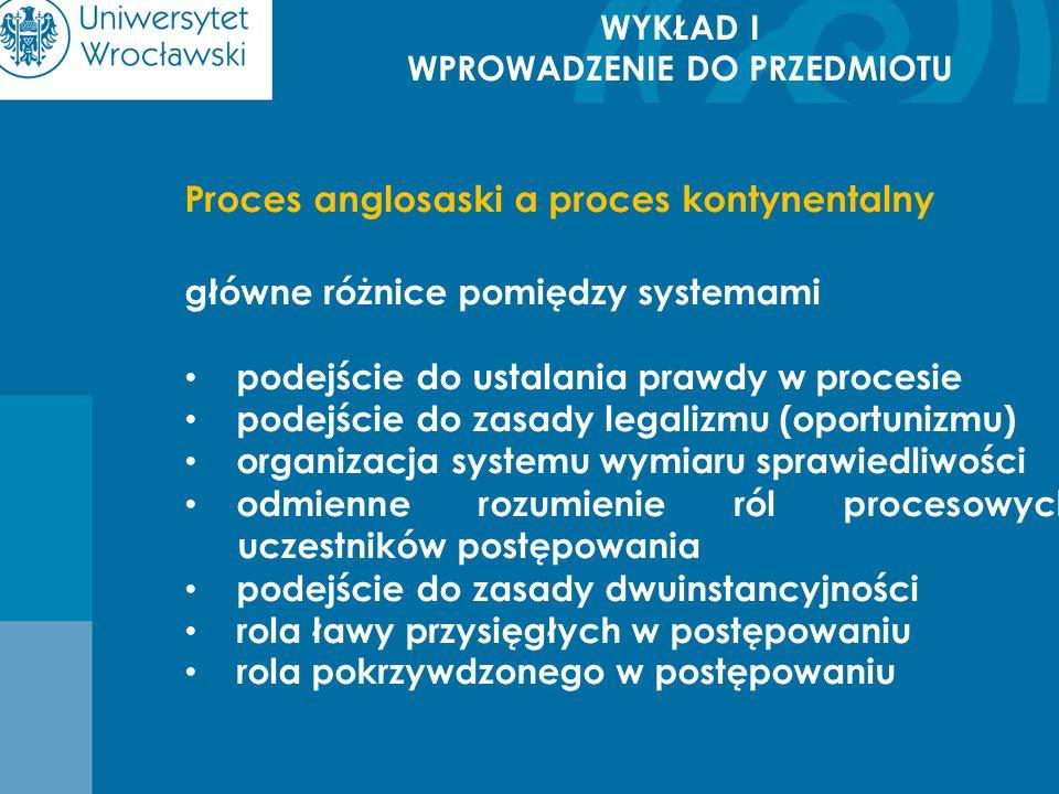 WYKŁAD I WPROWADZENIE DO PRZEDMIOTU Proces anglosaski a proces kontynentalny główne różnice pomiędzy systemami podejście do ustalania prawdy w procesi