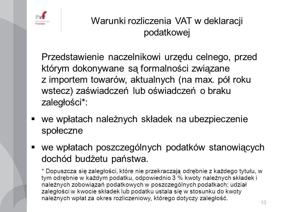 Warunki rozliczenia VAT w deklaracji podatkowej Przedstawienie naczelnikowi urzędu celnego, przed którym dokonywane są formalności związane z importem towarów, aktualnych (na max.