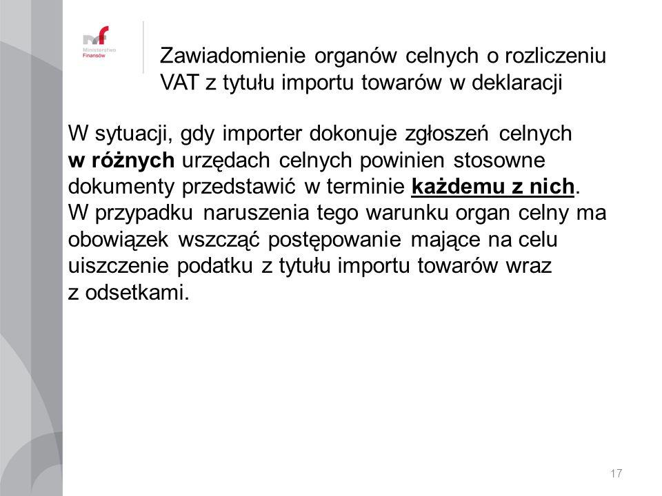 Zawiadomienie organów celnych o rozliczeniu VAT z tytułu importu towarów w deklaracji W sytuacji, gdy importer dokonuje zgłoszeń celnych w różnych urzędach celnych powinien stosowne dokumenty przedstawić w terminie każdemu z nich.