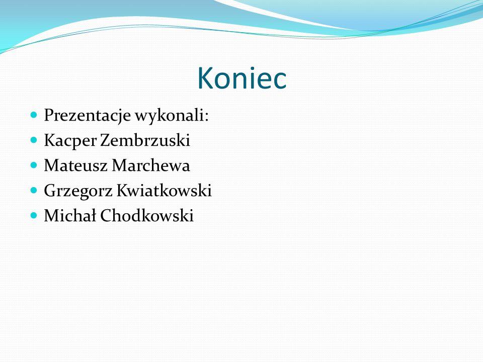 Koniec Prezentacje wykonali: Kacper Zembrzuski Mateusz Marchewa Grzegorz Kwiatkowski Michał Chodkowski