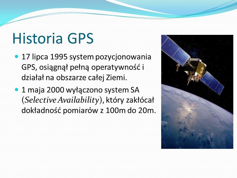 Historia GPS 17 lipca 1995 system pozycjonowania GPS, osiągnął pełną operatywność i działał na obszarze całej Ziemi. 1 maja 2000 wyłączono system SA (